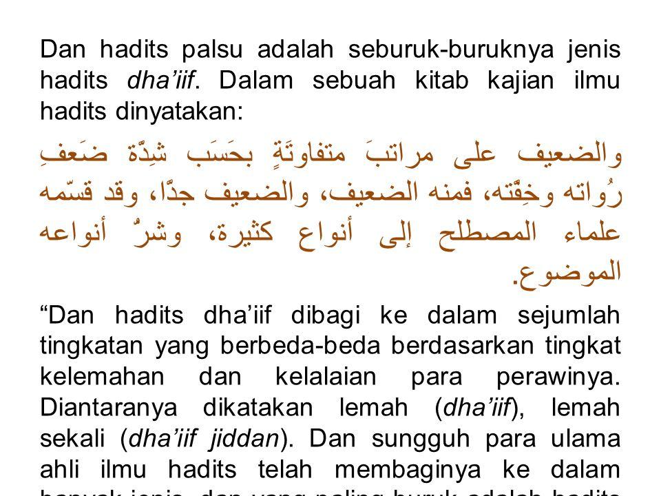 Dan hadits palsu adalah seburuk-buruknya jenis hadits dha'iif.