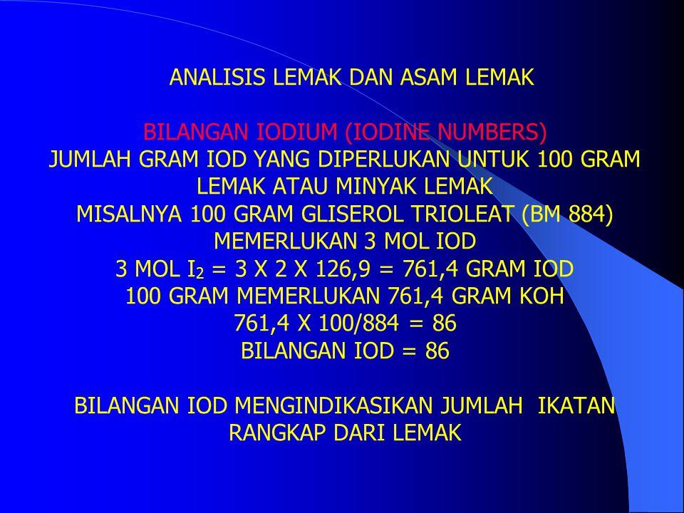 ANALISIS LEMAK DAN ASAM LEMAK BILANGAN IODIUM (IODINE NUMBERS) JUMLAH GRAM IOD YANG DIPERLUKAN UNTUK 100 GRAM LEMAK ATAU MINYAK LEMAK MISALNYA 100 GRA