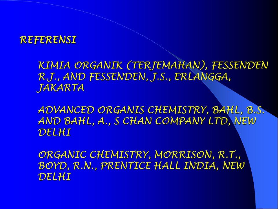 REFERENSI KIMIA ORGANIK (TERJEMAHAN), FESSENDEN R.J., AND FESSENDEN, J.S., ERLANGGA, JAKARTA ADVANCED ORGANIS CHEMISTRY, BAHL, B.S. AND BAHL, A., S CH