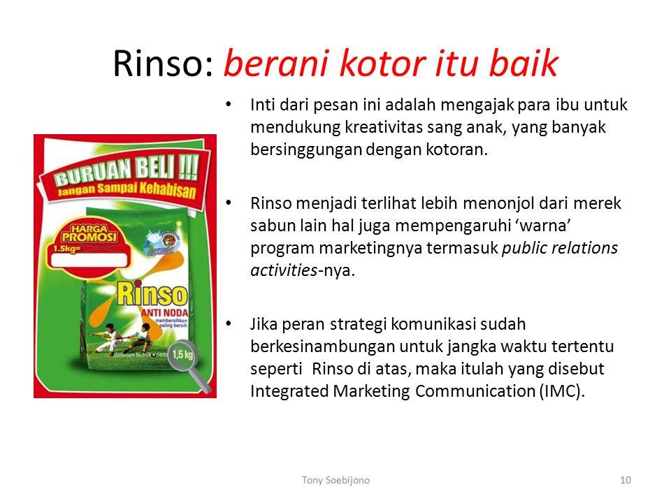 Rinso: berani kotor itu baik Inti dari pesan ini adalah mengajak para ibu untuk mendukung kreativitas sang anak, yang banyak bersinggungan dengan kotoran.