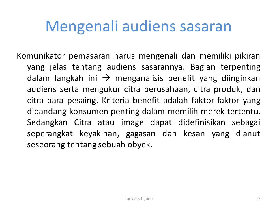 Mengenali audiens sasaran Komunikator pemasaran harus mengenali dan memiliki pikiran yang jelas tentang audiens sasarannya.