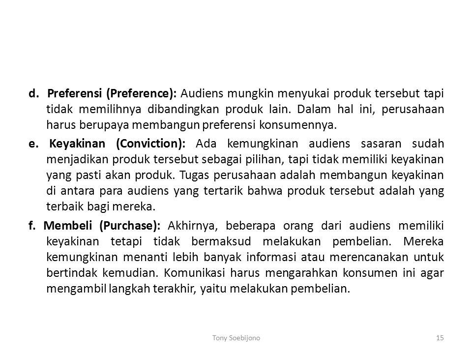 d. Preferensi (Preference): Audiens mungkin menyukai produk tersebut tapi tidak memilihnya dibandingkan produk lain. Dalam hal ini, perusahaan harus b