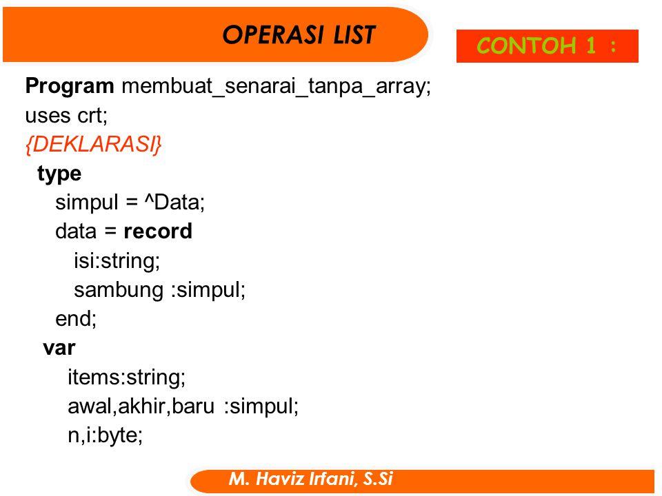 Program membuat_senarai_tanpa_array; uses crt; {DEKLARASI} type simpul = ^Data; data = record isi:string; sambung :simpul; end; var items:string; awal
