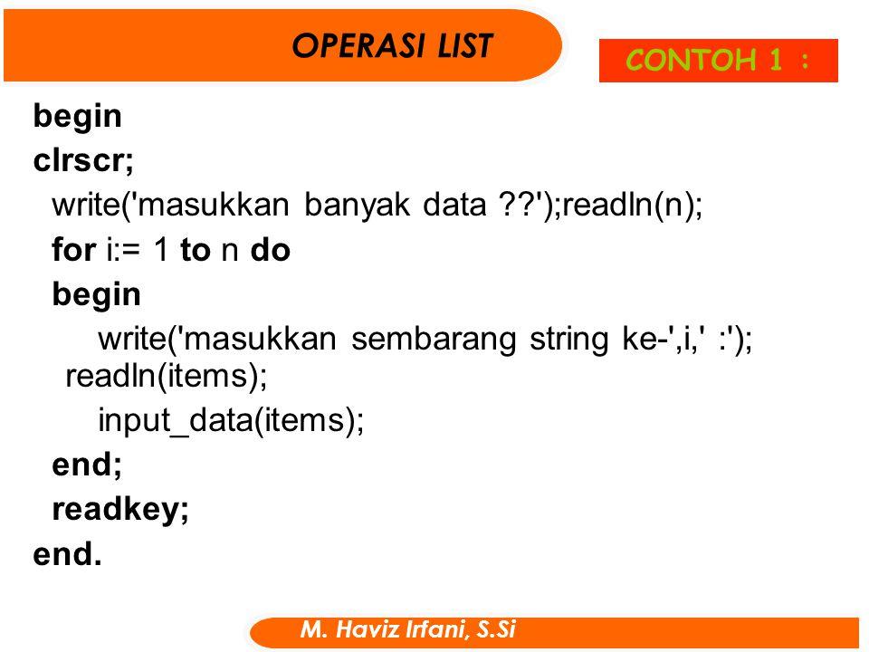 begin clrscr; write('masukkan banyak data ??');readln(n); for i:= 1 to n do begin write('masukkan sembarang string ke-',i,' :'); readln(items); input_