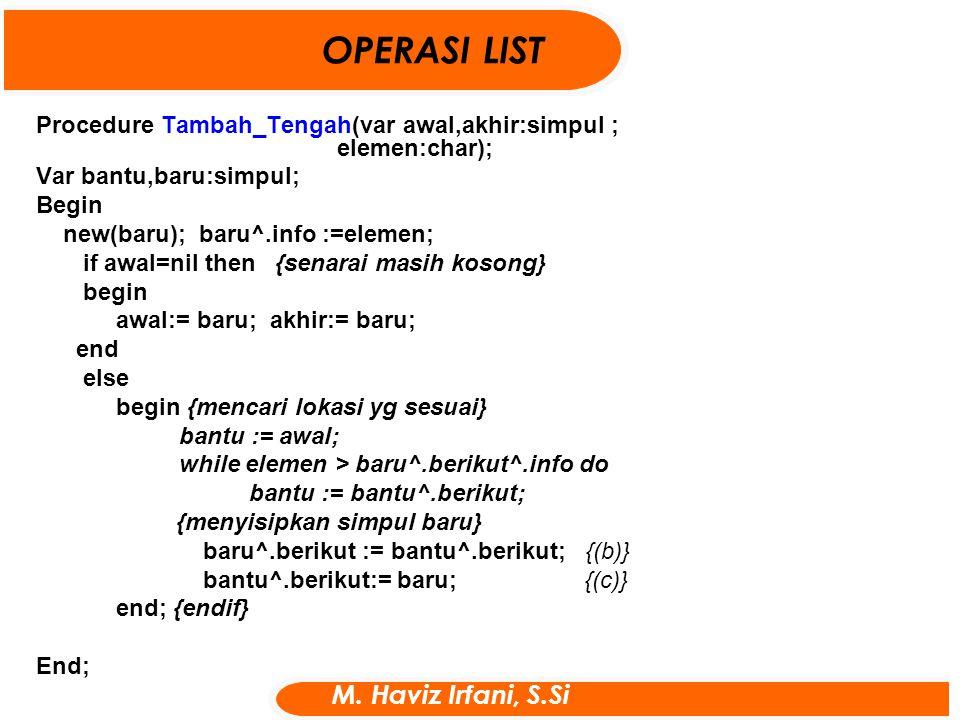 Procedure Tambah_Tengah(var awal,akhir:simpul ; elemen:char); Var bantu,baru:simpul; Begin new(baru); baru^.info :=elemen; if awal=nil then {senarai m