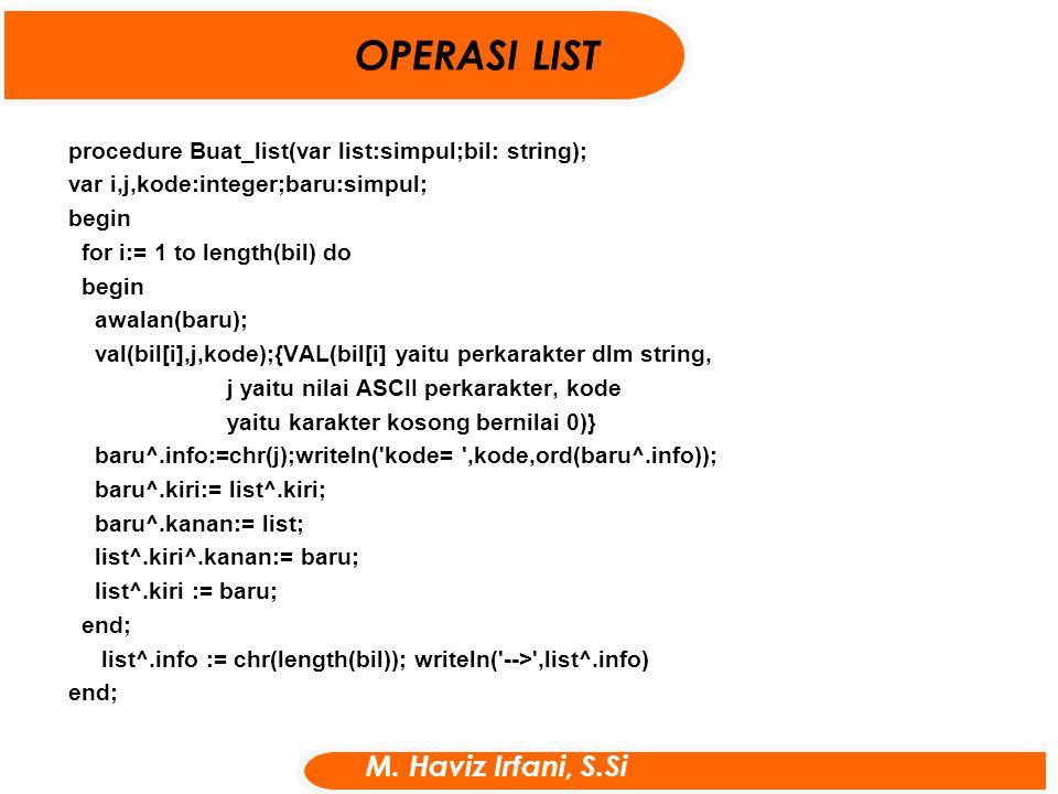procedure Buat_list(var list:simpul;bil: string); var i,j,kode:integer;baru:simpul; begin for i:= 1 to length(bil) do begin awalan(baru); val(bil[i],j