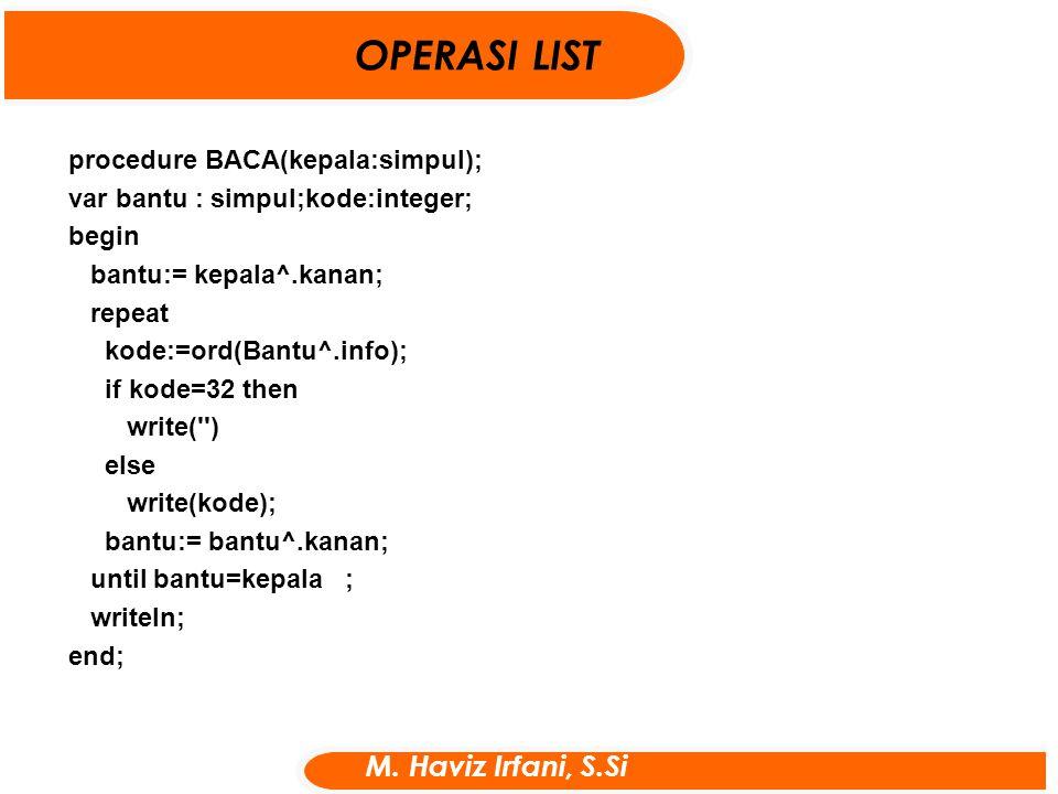 procedure BACA(kepala:simpul); var bantu : simpul;kode:integer; begin bantu:= kepala^.kanan; repeat kode:=ord(Bantu^.info); if kode=32 then write('')