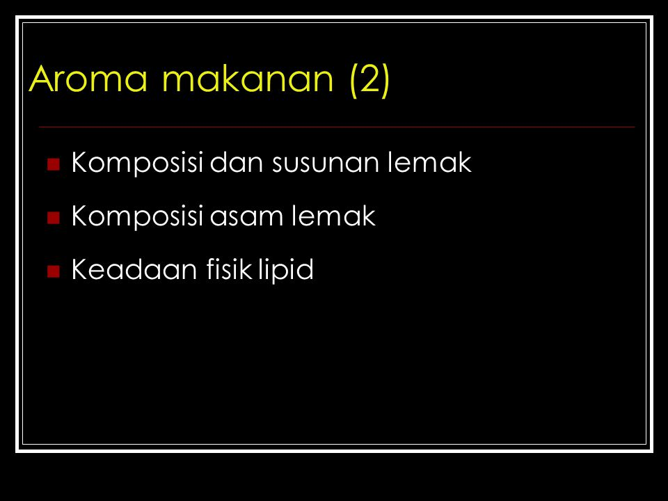 Aroma makanan (2) Komposisi dan susunan lemak Komposisi asam lemak Keadaan fisik lipid