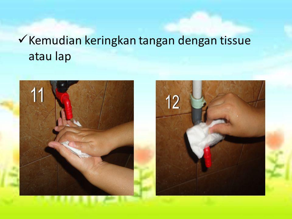 Kemudian keringkan tangan dengan tissue atau lap