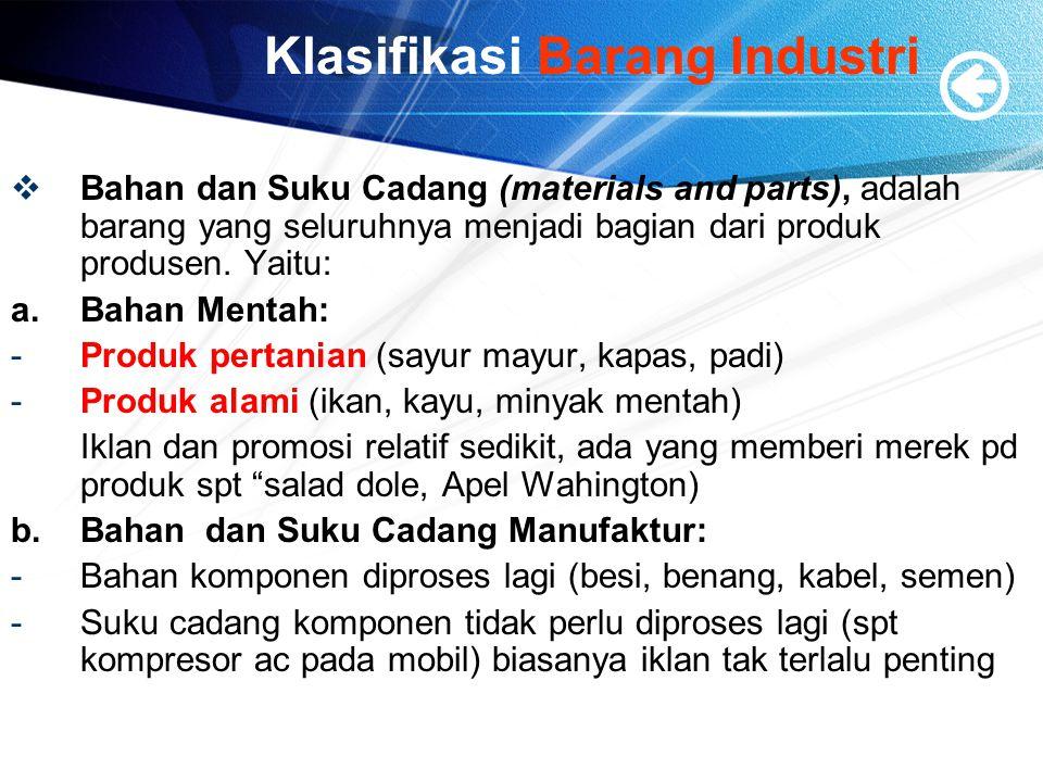 Klasifikasi Barang Industri  Bahan dan Suku Cadang (materials and parts), adalah barang yang seluruhnya menjadi bagian dari produk produsen. Yaitu: a