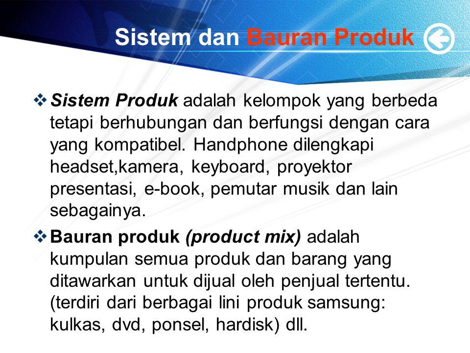 Sistem dan Bauran Produk  Sistem Produk adalah kelompok yang berbeda tetapi berhubungan dan berfungsi dengan cara yang kompatibel. Handphone dilengka