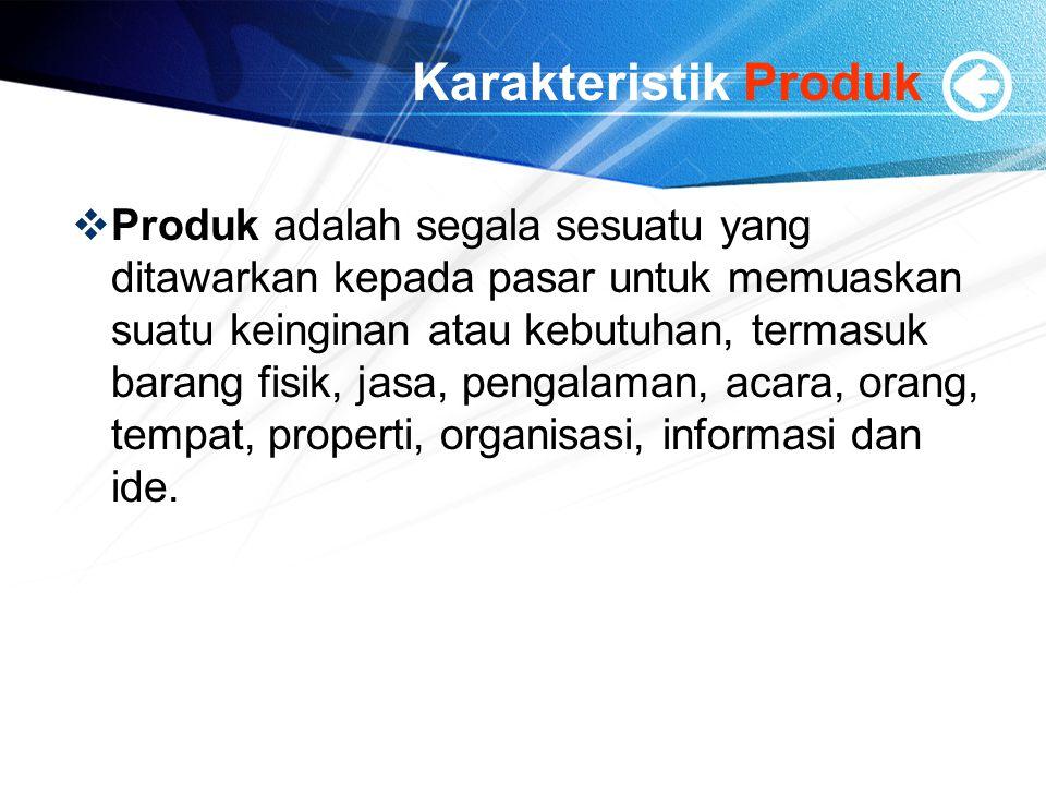 Karakteristik Produk  Produk adalah segala sesuatu yang ditawarkan kepada pasar untuk memuaskan suatu keinginan atau kebutuhan, termasuk barang fisik