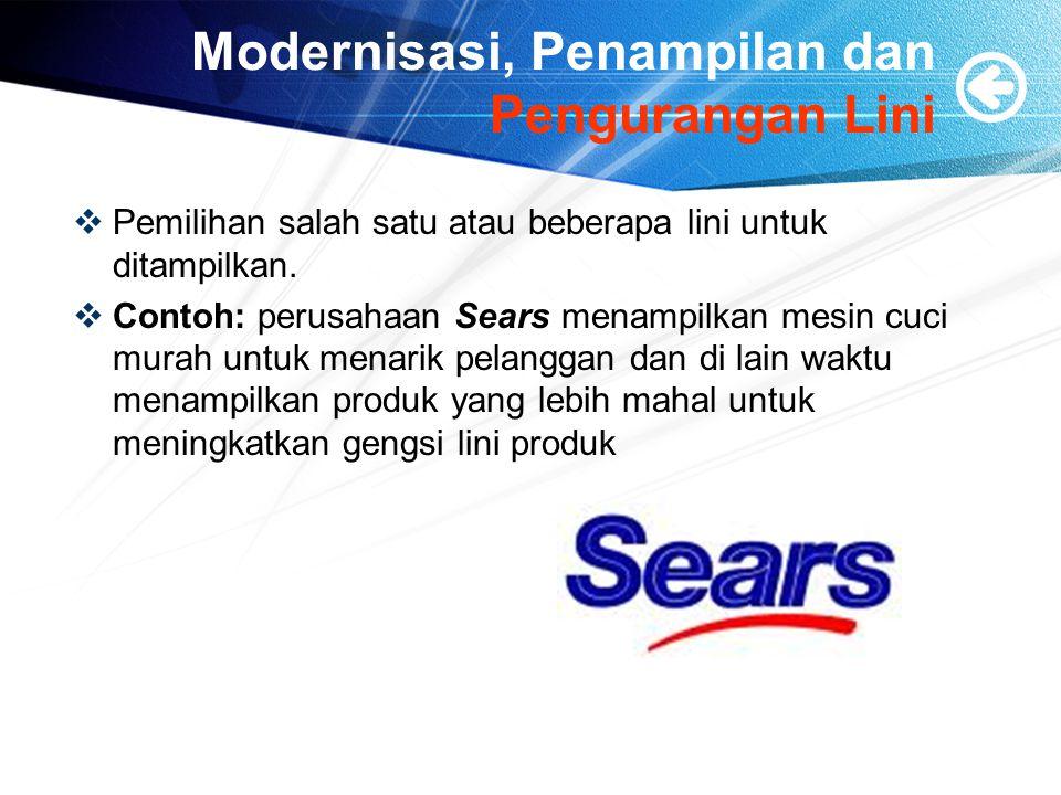 Modernisasi, Penampilan dan Pengurangan Lini  Pemilihan salah satu atau beberapa lini untuk ditampilkan.  Contoh: perusahaan Sears menampilkan mesin