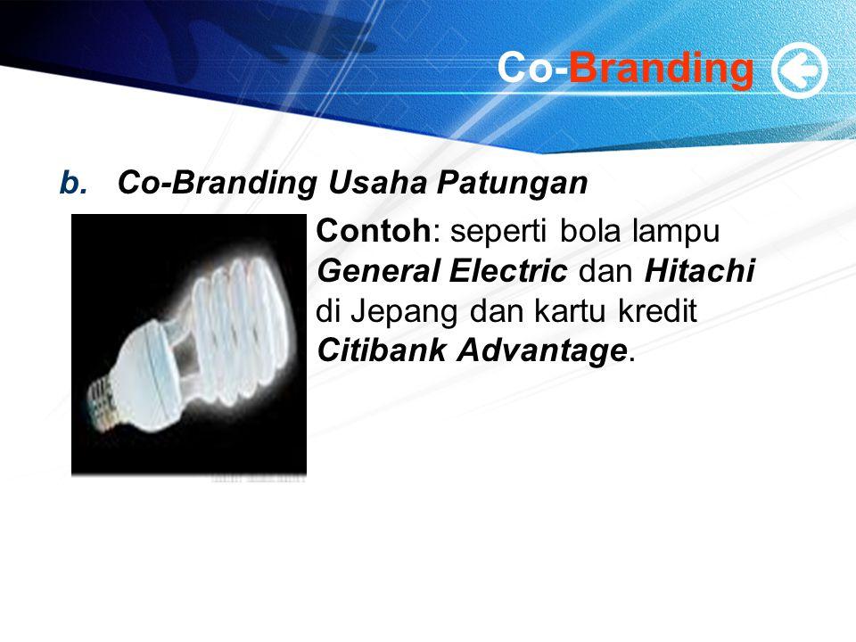 Co-Branding b.Co-Branding Usaha Patungan Contoh: seperti bola lampu General Electric dan Hitachi di Jepang dan kartu kredit Citibank Advantage.