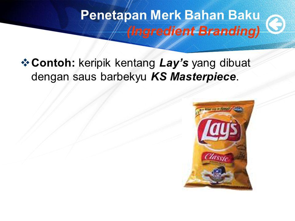 Penetapan Merk Bahan Baku (Ingredient Branding)  Contoh: keripik kentang Lay's yang dibuat dengan saus barbekyu KS Masterpiece.