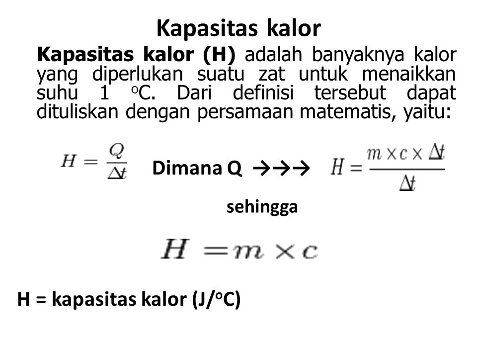 Kapasitas kalor Kapasitas kalor (H) adalah banyaknya kalor yang diperlukan suatu zat untuk menaikkan suhu 1 o C.