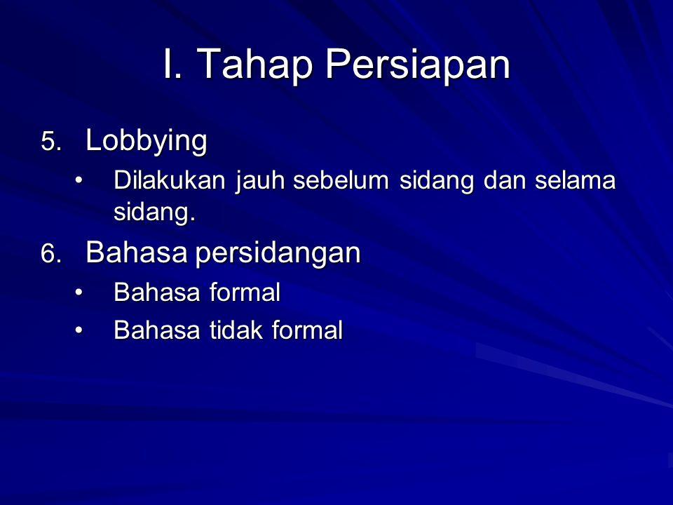 I. Tahap Persiapan 5. Lobbying Dilakukan jauh sebelum sidang dan selama sidang.Dilakukan jauh sebelum sidang dan selama sidang. 6. Bahasa persidangan