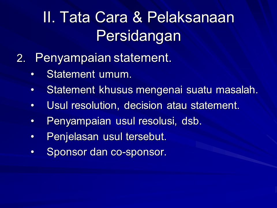 II. Tata Cara & Pelaksanaan Persidangan 2. Penyampaian statement. Statement umum.Statement umum. Statement khusus mengenai suatu masalah.Statement khu