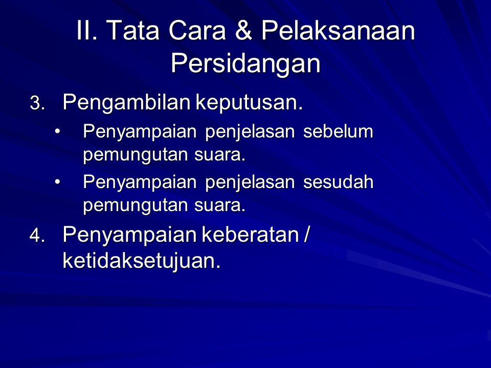 II. Tata Cara & Pelaksanaan Persidangan 3. Pengambilan keputusan. Penyampaian penjelasan sebelum pemungutan suara.Penyampaian penjelasan sebelum pemun