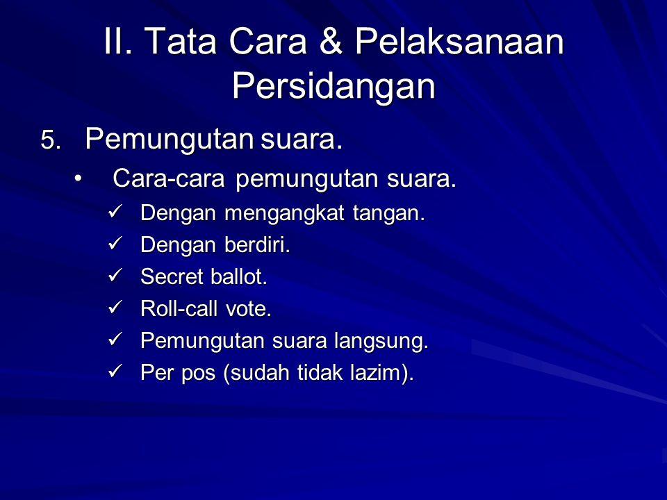II. Tata Cara & Pelaksanaan Persidangan 5. Pemungutan suara. Cara-cara pemungutan suara.Cara-cara pemungutan suara. Dengan mengangkat tangan. Dengan m