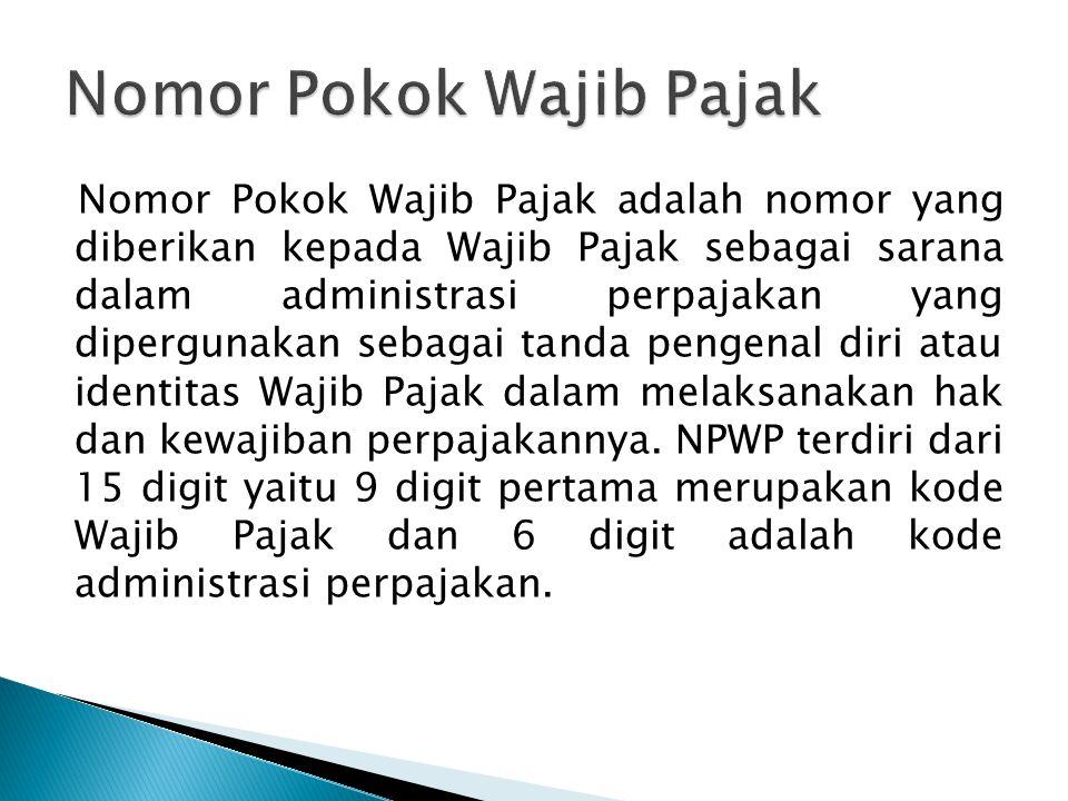 Nomor Pokok Wajib Pajak adalah nomor yang diberikan kepada Wajib Pajak sebagai sarana dalam administrasi perpajakan yang dipergunakan sebagai tanda pengenal diri atau identitas Wajib Pajak dalam melaksanakan hak dan kewajiban perpajakannya.