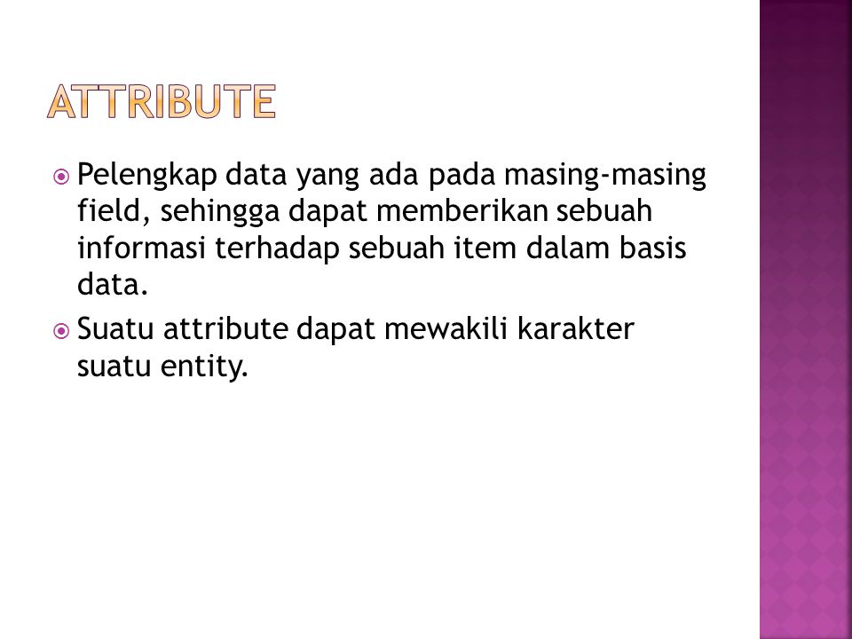  Pelengkap data yang ada pada masing-masing field, sehingga dapat memberikan sebuah informasi terhadap sebuah item dalam basis data.  Suatu attribut