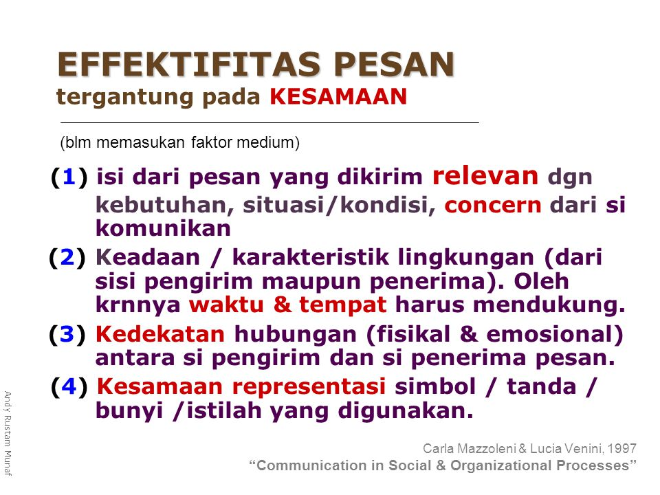 (1) isi dari pesan yang dikirim relevan dgn kebutuhan, situasi/kondisi, concern dari si komunikan (2) Keadaan / karakteristik lingkungan (dari sisi pengirim maupun penerima).