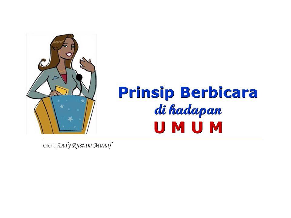 Prinsip Berbicara di hadapan U M U M Oleh: Andy Rustam Munaf