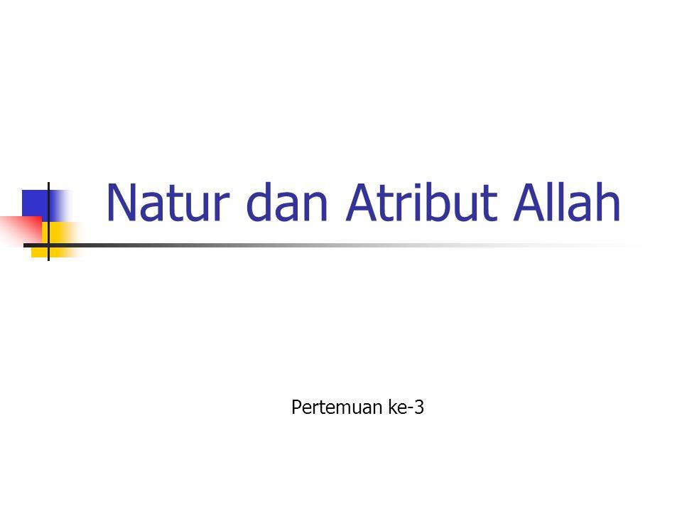 Natur dan Atribut Allah Pertemuan ke-3