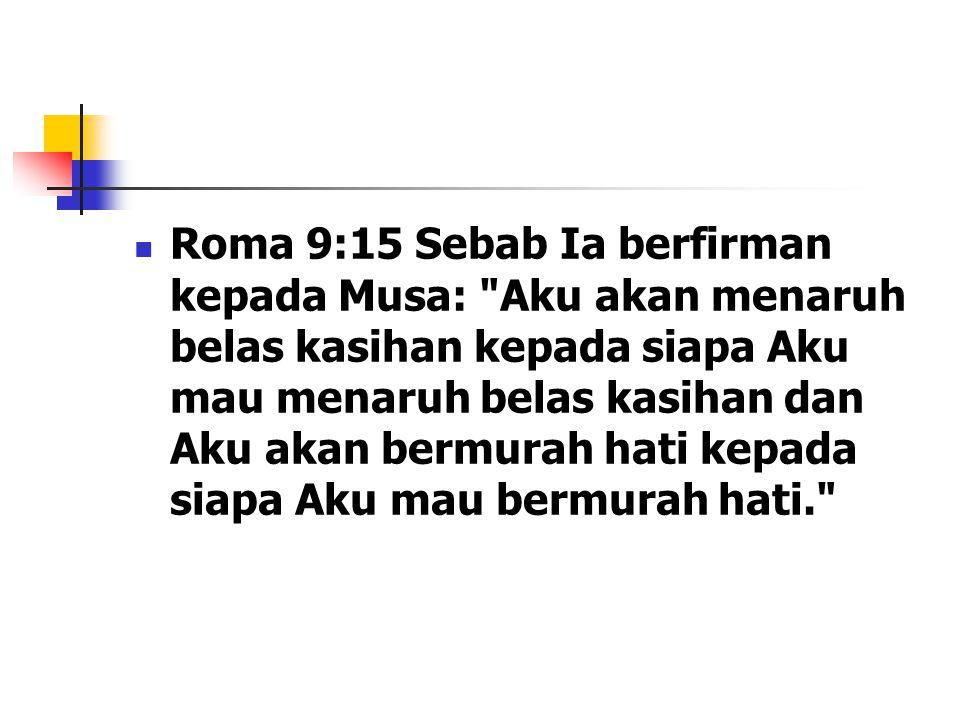 Roma 9:15 Sebab Ia berfirman kepada Musa: