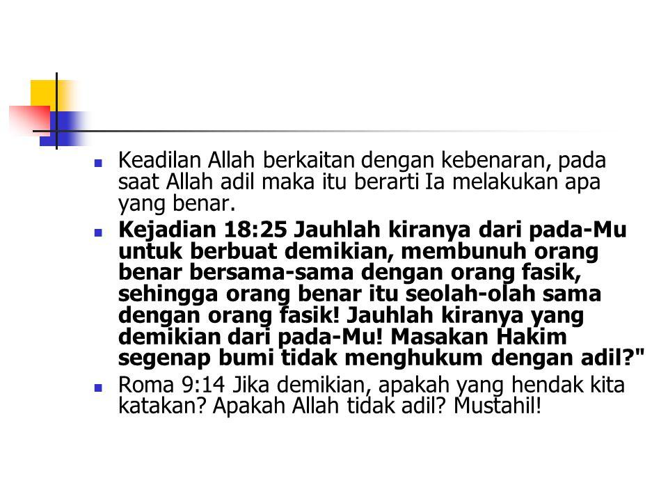 Keadilan Allah berkaitan dengan kebenaran, pada saat Allah adil maka itu berarti Ia melakukan apa yang benar. Kejadian 18:25 Jauhlah kiranya dari pada