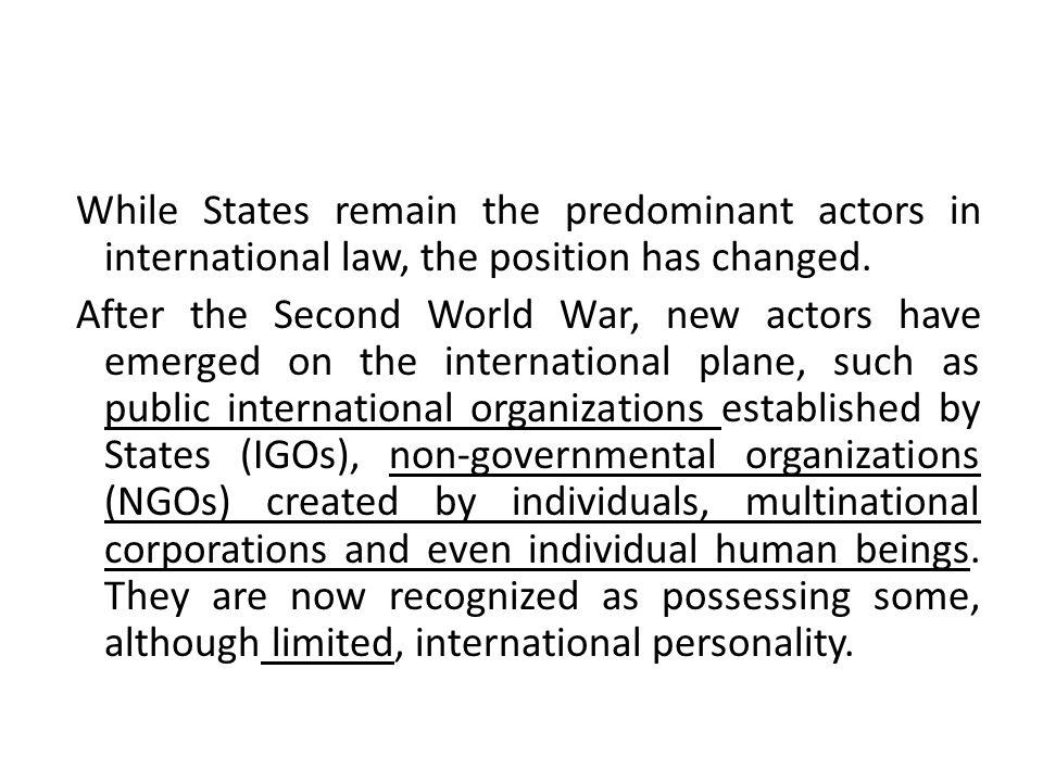 While States remain the predominant actors in international law, the position has changed.
