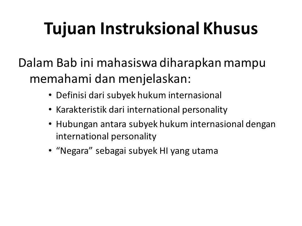 Tujuan Instruksional Khusus Dalam Bab ini mahasiswa diharapkan mampu memahami dan menjelaskan: Definisi dari subyek hukum internasional Karakteristik