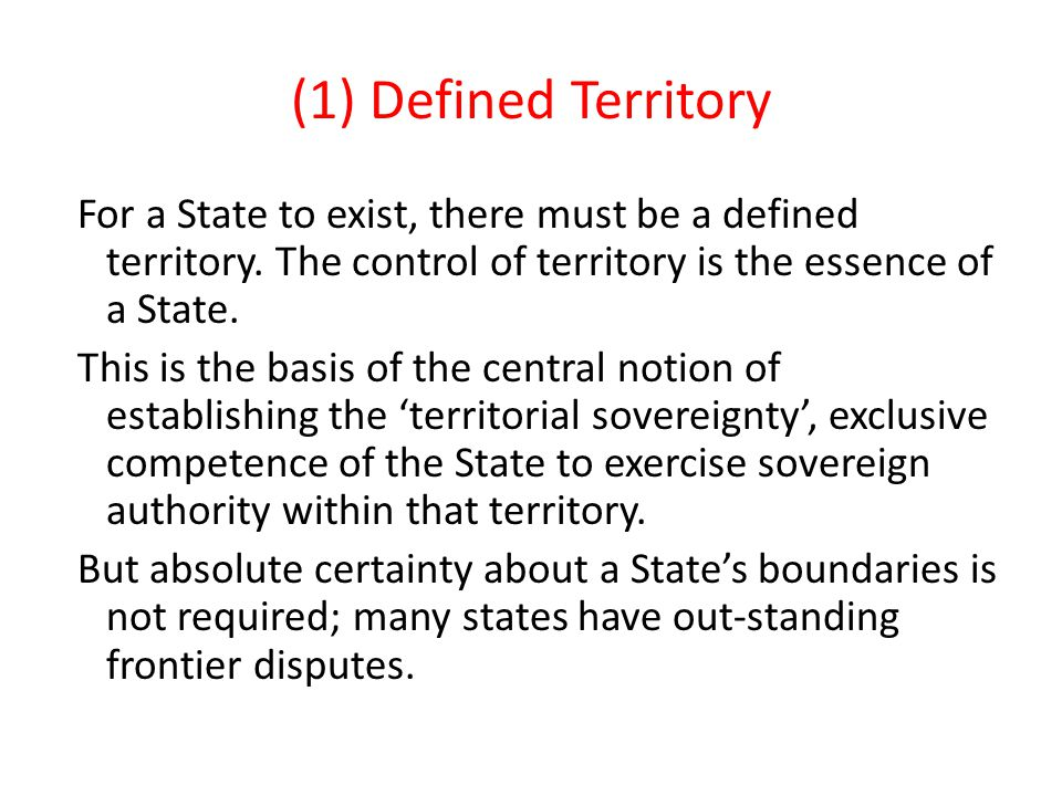 (1) Defined Territory For a State to exist, there must be a defined territory.