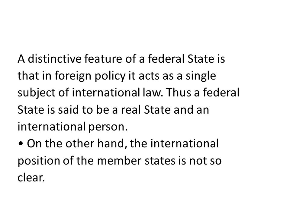 A distinctive feature of a federal State is that in foreign policy it acts as a single subject of international law.