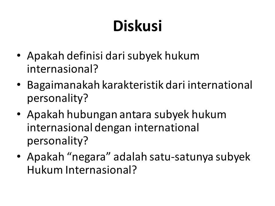 Diskusi Apakah definisi dari subyek hukum internasional? Bagaimanakah karakteristik dari international personality? Apakah hubungan antara subyek huku