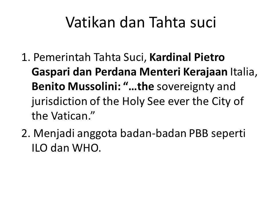 "Vatikan dan Tahta suci 1. Pemerintah Tahta Suci, Kardinal Pietro Gaspari dan Perdana Menteri Kerajaan Italia, Benito Mussolini: ""…the sovereignty and"