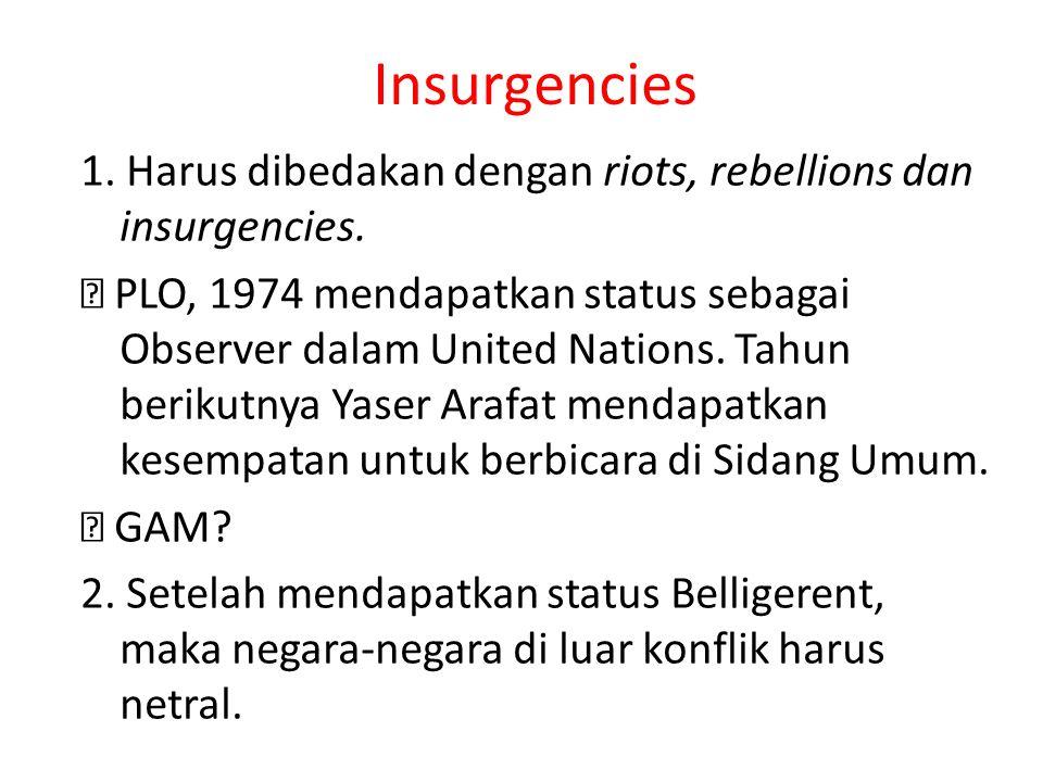Insurgencies 1. Harus dibedakan dengan riots, rebellions dan insurgencies.  PLO, 1974 mendapatkan status sebagai Observer dalam United Nations. Tahun