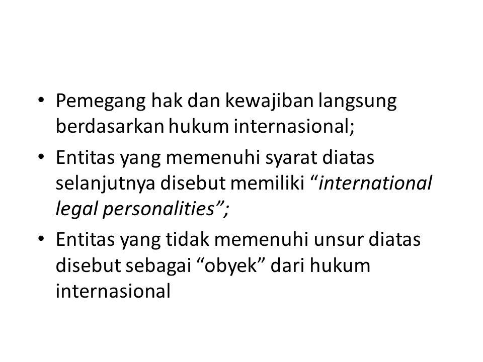"""Pemegang hak dan kewajiban langsung berdasarkan hukum internasional; Entitas yang memenuhi syarat diatas selanjutnya disebut memiliki """"international l"""