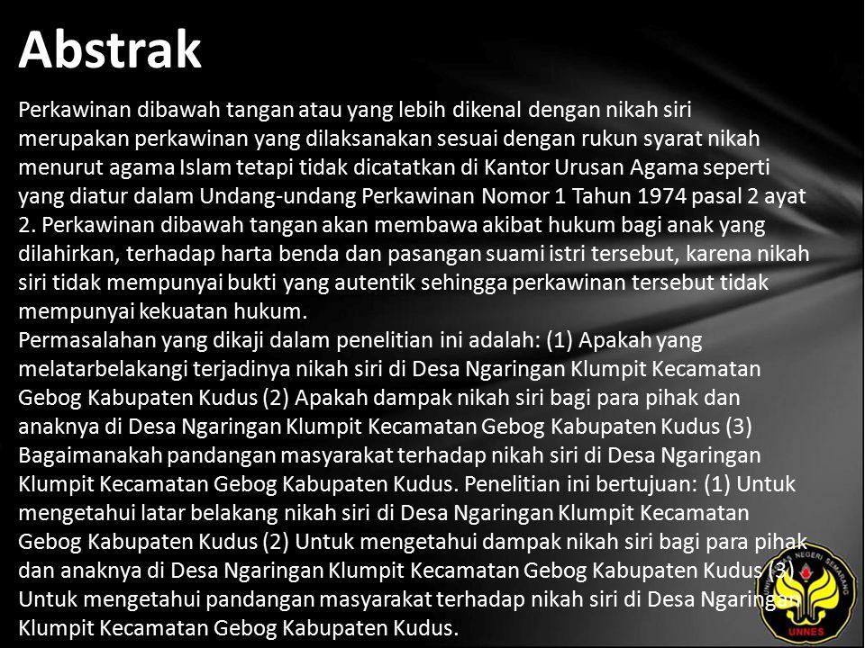 Abstrak Perkawinan dibawah tangan atau yang lebih dikenal dengan nikah siri merupakan perkawinan yang dilaksanakan sesuai dengan rukun syarat nikah menurut agama Islam tetapi tidak dicatatkan di Kantor Urusan Agama seperti yang diatur dalam Undang-undang Perkawinan Nomor 1 Tahun 1974 pasal 2 ayat 2.