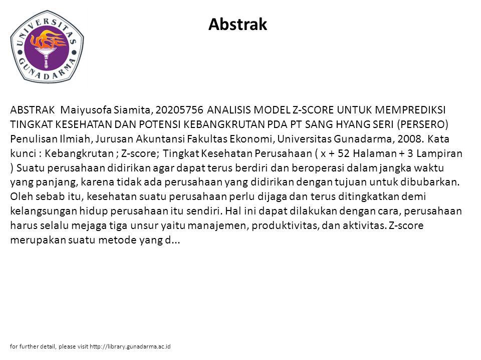 Abstrak ABSTRAK Maiyusofa Siamita, 20205756 ANALISIS MODEL Z-SCORE UNTUK MEMPREDIKSI TINGKAT KESEHATAN DAN POTENSI KEBANGKRUTAN PDA PT SANG HYANG SERI