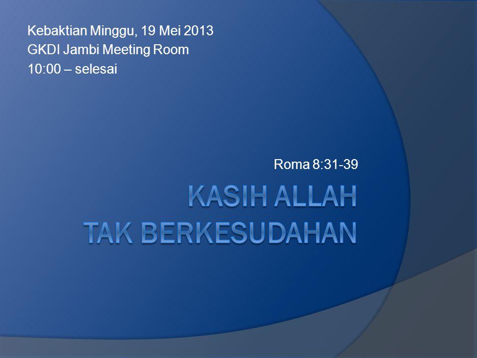 Kebaktian Minggu, 19 Mei 2013 GKDI Jambi Meeting Room 10:00 – selesai Roma 8:31-39