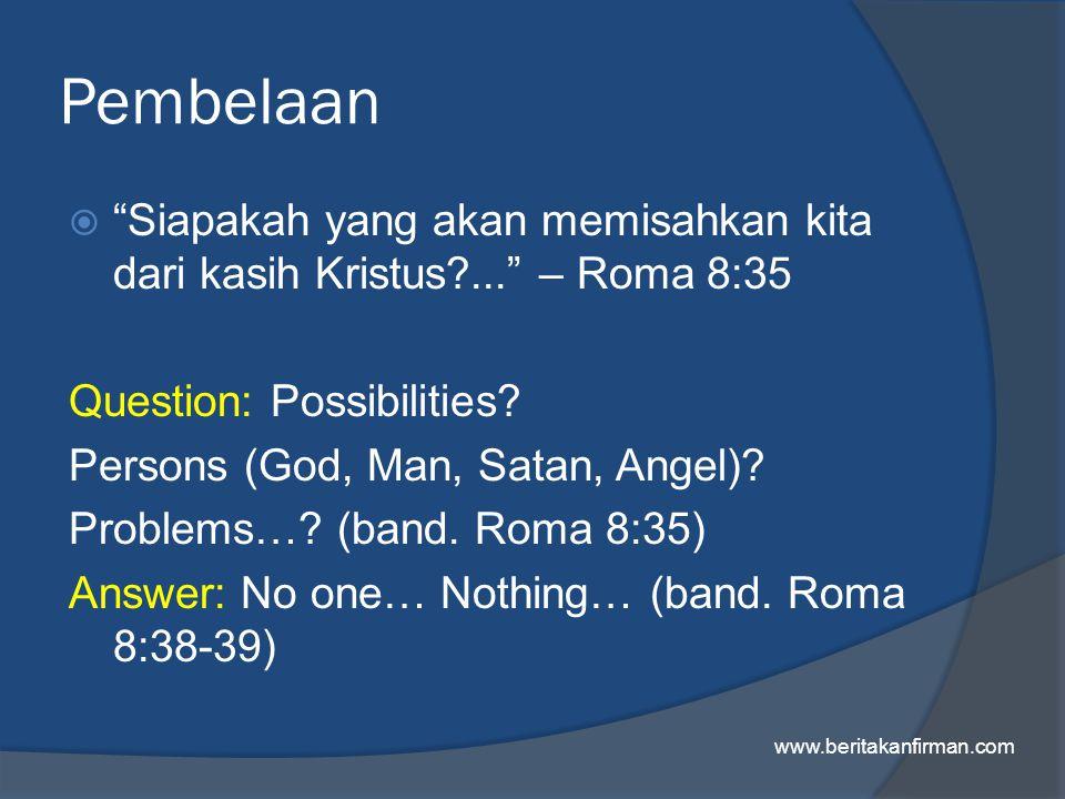 Pembelaan  Siapakah yang akan memisahkan kita dari kasih Kristus?... – Roma 8:35 Question: Possibilities.