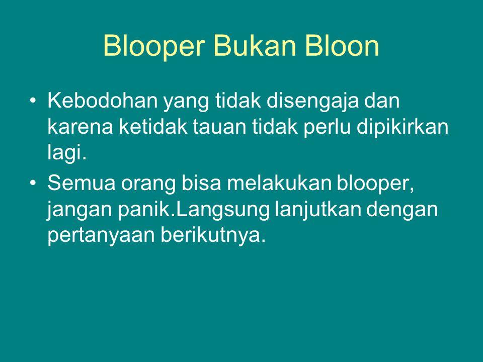 Blooper Bukan Bloon Kebodohan yang tidak disengaja dan karena ketidak tauan tidak perlu dipikirkan lagi. Semua orang bisa melakukan blooper, jangan pa