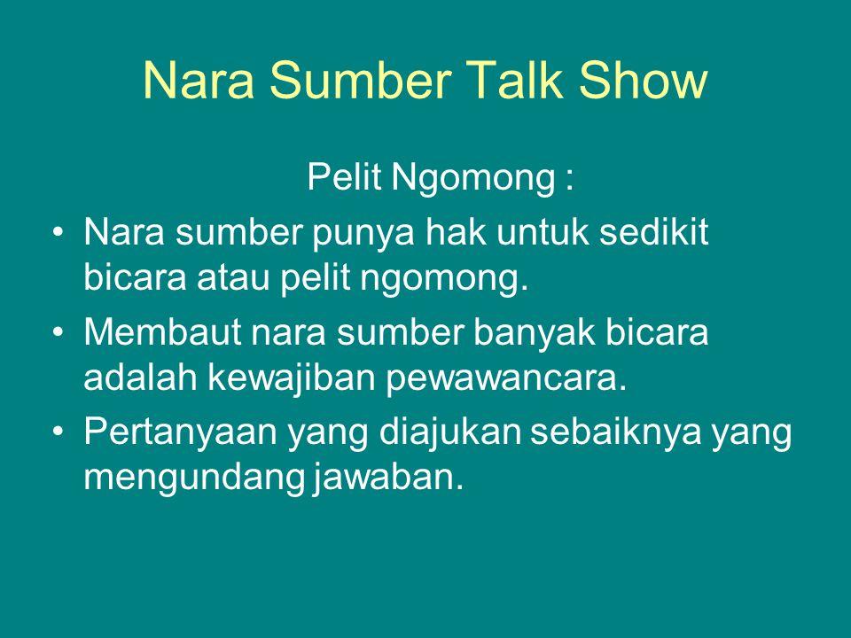 Nara Sumber Talk Show Pelit Ngomong : Nara sumber punya hak untuk sedikit bicara atau pelit ngomong. Membaut nara sumber banyak bicara adalah kewajiba