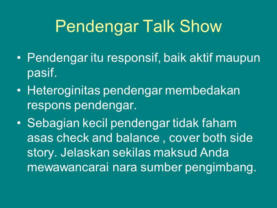 Pendengar Talk Show Pendengar itu responsif, baik aktif maupun pasif. Heteroginitas pendengar membedakan respons pendengar. Sebagian kecil pendengar t