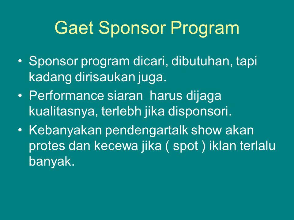 Gaet Sponsor Program Sponsor program dicari, dibutuhan, tapi kadang dirisaukan juga. Performance siaran harus dijaga kualitasnya, terlebh jika dispons