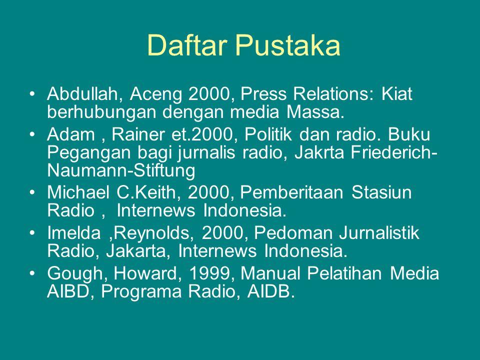 Daftar Pustaka Abdullah, Aceng 2000, Press Relations: Kiat berhubungan dengan media Massa. Adam, Rainer et.2000, Politik dan radio. Buku Pegangan bagi