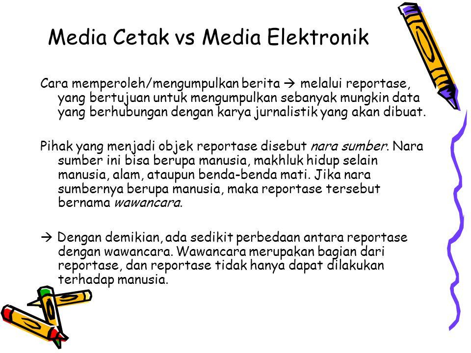 Cara memperoleh/mengumpulkan berita  melalui reportase, yang bertujuan untuk mengumpulkan sebanyak mungkin data yang berhubungan dengan karya jurnalistik yang akan dibuat.