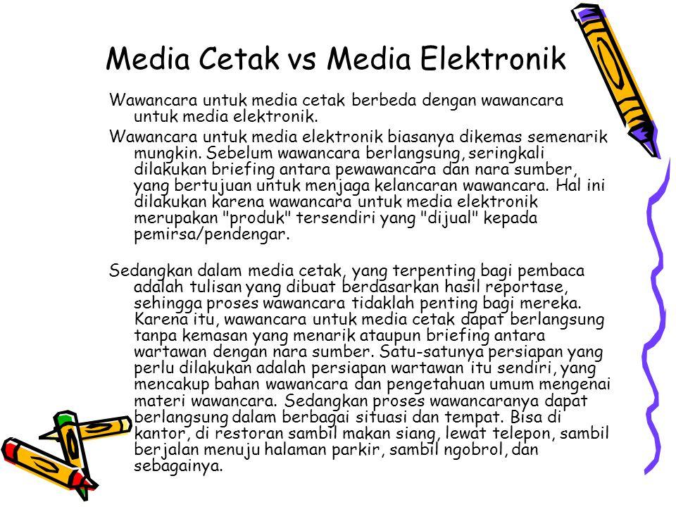 Wawancara untuk media cetak berbeda dengan wawancara untuk media elektronik.